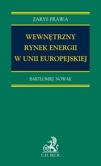 Chomikuj, ebook online Wewnętrzny rynek energii w Unii Europejskiej. Bartłomiej Nowak