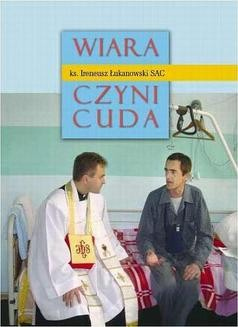 Chomikuj, ebook online Wiara czyni cuda cz. 1. Ireneusz Łukanowski