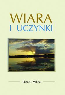 Chomikuj, ebook online Wiara i uczynki. Ellen G.White