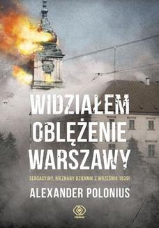 Chomikuj, pobierz ebook online Widziałem oblężenie Warszawy. Alexander Polonius