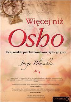 Chomikuj, ebook online Więcej niż Osho. Idee, nauki i przekaz kontrowersyjnego guru. Jorge Blaschke