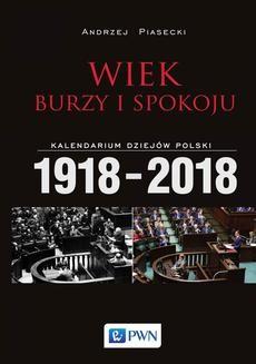 Chomikuj, ebook online Wiek burzy i spokoju. Kalendarium dziejów Polski 1918-2018. Andrzej Piasecki