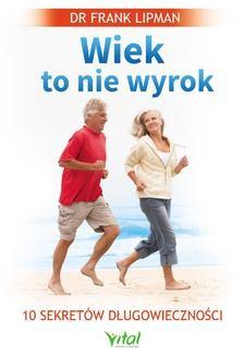 Ebook Wiek to nie wyrok. 10 sekretów długowieczności pdf