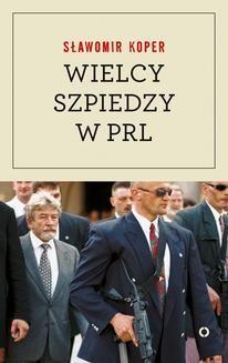 Chomikuj, ebook online Wielcy szpiedzy w PRL. Sławomir Koper