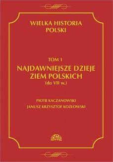Chomikuj, ebook online Wielka historia Polski Tom 1 Najdawniejsze dzieje ziem polskich (do VII w.). Piotr Kaczanowski