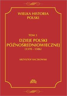 Chomikuj, ebook online Wielka historia Polski Tom 3 Dzieje Polski późnośredniowiecznej (1370-1506). Krzysztof Baczkowski