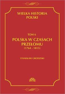 Ebook Wielka historia Polski Tom 6 Polska w czasach przełomu (1764-1815) pdf