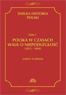 Chomikuj, ebook online Wielka Historia Polski Tom 7 Polska w czasach walk o niepodległość (1815 – 1864). Marian Zgórniak