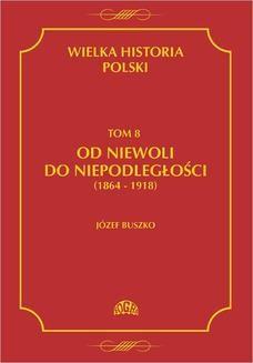 Chomikuj, ebook online Wielka historia Polski Tom 8 Od niewoli do niepodległości (1864-1918). Józef Buszko