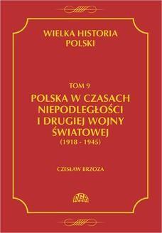 Chomikuj, ebook online Wielka historia Polski Tom 9 Polska w czasach niepodległości i drugiej wojny światowej (1918 – 1945). Czesław Borzoza