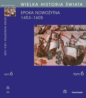 Ebook Wielka historia świata. Tom VI. Narodziny świata nowożytnego 1453-1605 pdf