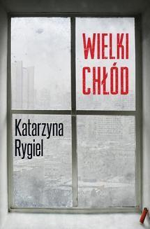 Chomikuj, ebook online Wielki chłód. Katarzyna Rygiel