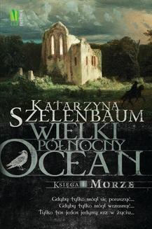 Chomikuj, ebook online Wielki Północny Ocean Księga 1 Morze. Katarzyna Szelenbaum