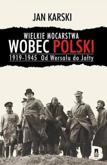 Ebook Wielkie mocarstwa wobec Polski 1919-1945. Od Wersalu do Jałty pdf