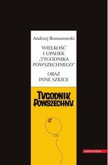 Chomikuj, ebook online Wielkość i upadek Tygodnika Powszechnego oraz inne szkice. Andrzej Romanowsk