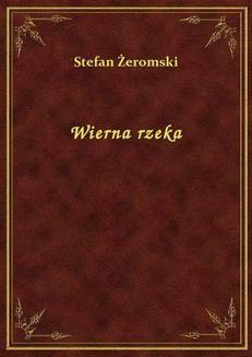 Chomikuj, ebook online Wierna rzeka. Stefan Żeromski