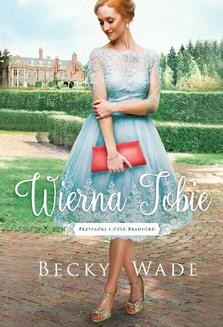 Chomikuj, ebook online Wierna Tobie. Becky Wade