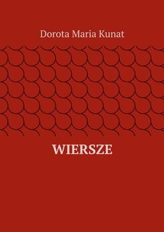 Chomikuj, ebook online Wiersze. Dorota Kunat