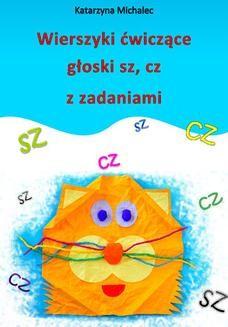 Chomikuj, ebook online Wierszyki ćwiczące głoski sz, cz z zadaniami. Katarzyna Michalec