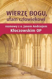 Ebook Wierzę Bogu, ufam człowiekowi. Rozmowy z o. Janem Andrzejem Kłoczowskim OP pdf