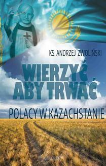 Chomikuj, ebook online Wierzyć aby trwać. Polacy w Kazachstanie. ks. Andrzej Zwoliński