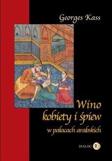 Chomikuj, ebook online Wino, kobiety i śpiew w pałacach arabskich. George Kass
