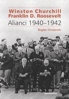 Chomikuj, pobierz ebook online Winston Churchill i Franklin D. Roosevelt. Alianci 1940-1942. Bogdan Grzeloński