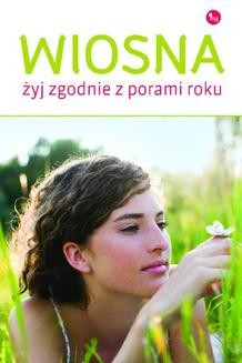Chomikuj, ebook online Wiosna. Żyj zgodnie z porami roku. Dorota Grupińska