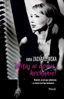 Chomikuj, ebook online Witaj w domu kochanie. Anna Zacharzewska