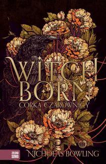 Chomikuj, ebook online Witchborn. Córka czarownicy. Nicholas Bowling