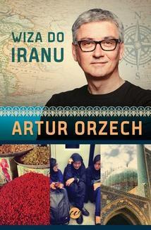 Chomikuj, pobierz ebook online Wiza do Iranu. Artur Orzech