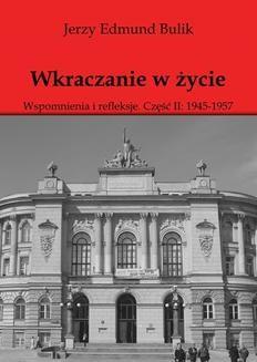 Chomikuj, ebook online Wkraczanie w życie Wspomnienia i refleksje. Część II: 1945 – 1957. Jerzy Edmund Bulik