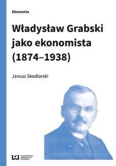 Chomikuj, ebook online Władysław Grabski jako ekonomista (1874-1938). Janusz Skodlarski