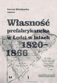 Chomikuj, pobierz ebook online Własność prefabrykancka w Łodzi w latach 1820-1866. Dorota Wiśniewska