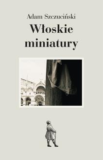 Chomikuj, ebook online Włoskie miniatury. Adam Szczuciński