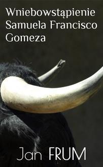Chomikuj, ebook online Wniebowstąpienie Samuela Francisco Gomeza. Jan Frum