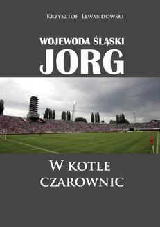 Ebook Wojewoda śląski Jorg. W kotle czarownic pdf