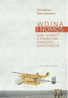 Chomikuj, pobierz ebook online Wojna i nomos. Carl Schmitt o problemie porządku światowego. Arkadiusz Górnisiewicz