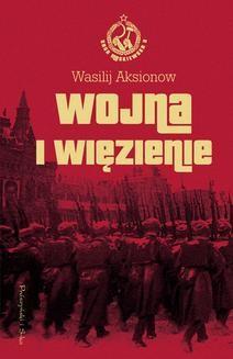 Chomikuj, ebook online Wojna i więzienie. Saga moskiewska tom 2. Wasilij Aksionow