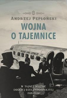 Chomikuj, ebook online Wojna o tajemnice. W tajnej służbie Drugiej Rzeczypospolitej 1918-1944. Andrzej Pepłoński