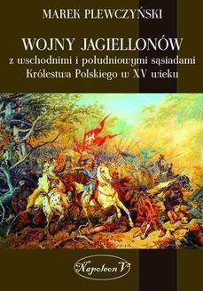 Chomikuj, ebook online Wojny Jagiellonów z wschodnimi i południowymi sąsiadami Królestwa Polskiego w XV wieku. Marek Plewczyński