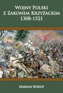 Chomikuj, ebook online Wojny Polski z zakonem krzyżackim (1308-1521). Marian Biskup