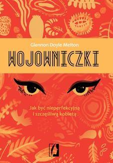 Ebook Wojowniczki. Jak być nieperfekcyjną i szczęśliwą kobietą pdf