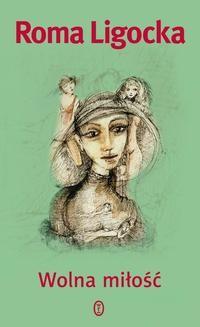 Chomikuj, ebook online Wolna miłość. Roma Ligocka