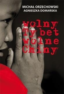 Chomikuj, pobierz ebook online Wolny Tybet, wolne Chiny. Michał Orzechowski