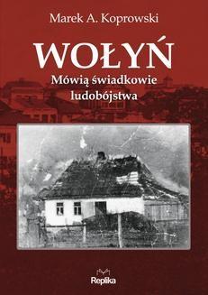 Chomikuj, ebook online Wołyń. Mówią świadkowie ludobójstwa. Marek A. Koprowski