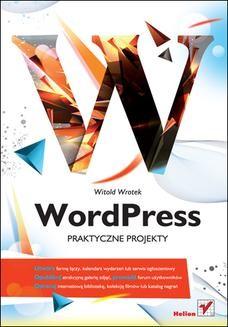 Chomikuj, pobierz ebook online WordPress. Praktyczne projekty. Witold Wrotek