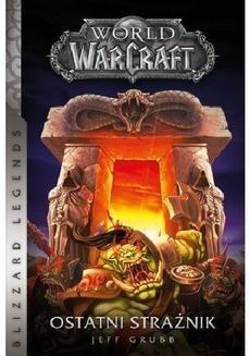 Chomikuj, pobierz ebook online World of Warcraft: Ostatni Strażnik. Jeff Grubb