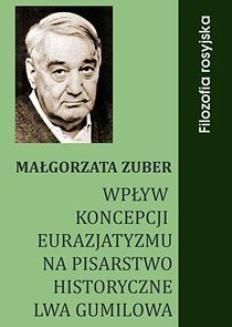 Chomikuj, pobierz ebook online Wpływ koncepcji eurazjatyzmu na pisarstwo historyczne Lwa Gumilowa. Małgorzata Zuber