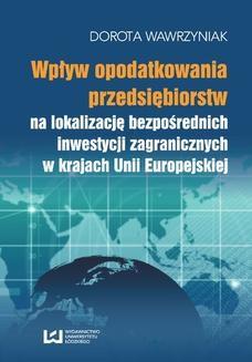 Chomikuj, ebook online Wpływ opodatkowania przedsiębiorstw na lokalizację bezpośrednich inwestycji zagranicznych w krajach Unii Europejskiej. Dorota Wawrzyniak